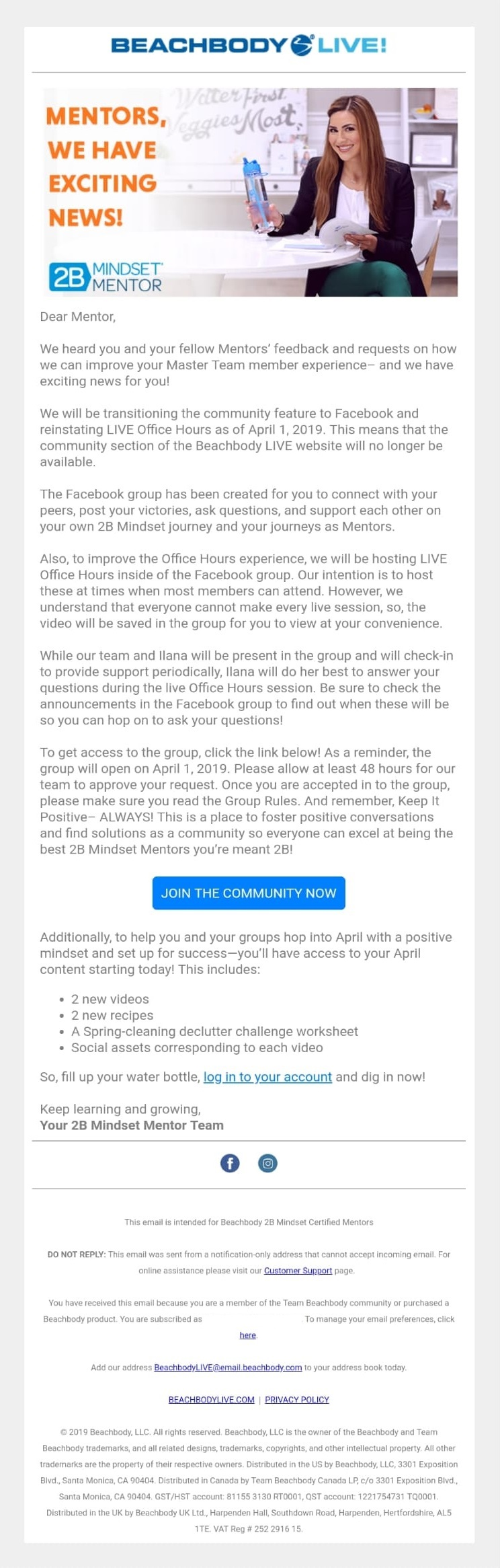 Take this example from Beachbody. They sent out this email to help move their 2B Mindset mentors from an ineffective community thread to a more interactive Facebook group in an attempt to address some concerns members of the LIVE group were having.